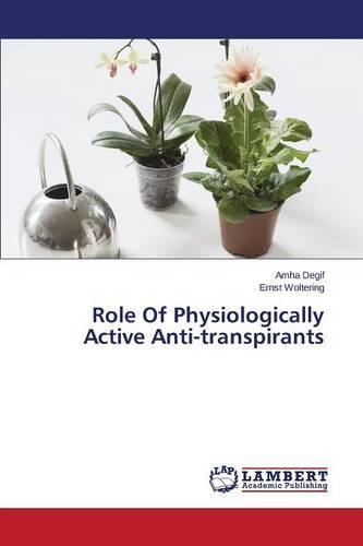Role of Physiologically Active Anti-Transpirants (Paperback)