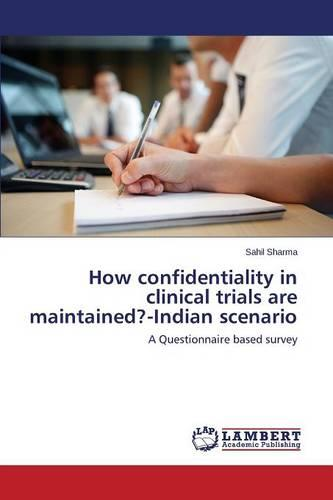 How Confidentiality in Clinical Trials Are Maintained?-Indian Scenario (Paperback)