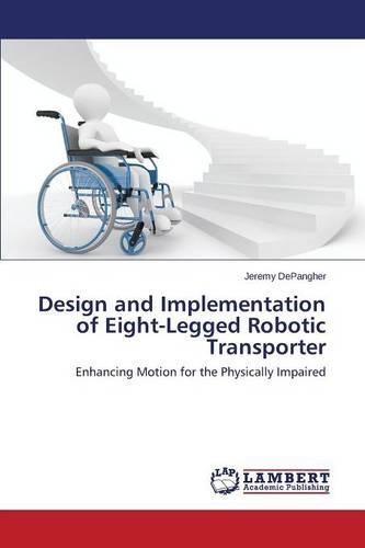 Design and Implementation of Eight-Legged Robotic Transporter (Paperback)