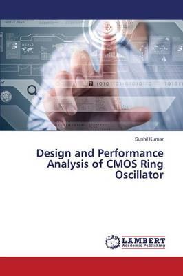 Design and Performance Analysis of CMOS Ring Oscillator (Paperback)