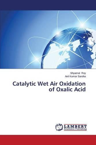 Catalytic Wet Air Oxidation of Oxalic Acid (Paperback)
