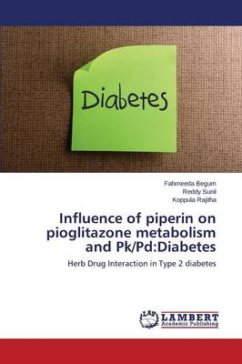 Influence of Piperin on Pioglitazone Metabolism and Pk/Pd: Diabetes (Paperback)