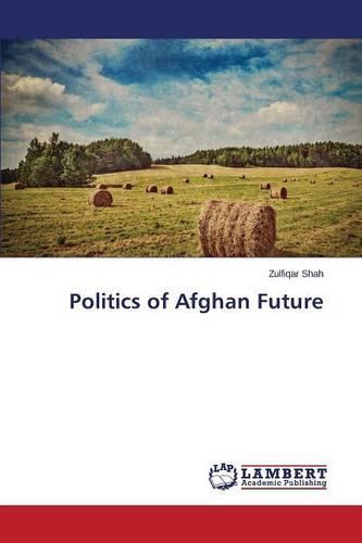 Politics of Afghan Future (Paperback)