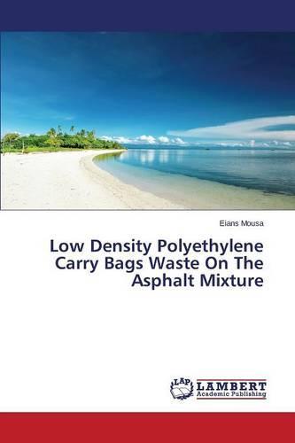 Low Density Polyethylene Carry Bags Waste on the Asphalt Mixture (Paperback)