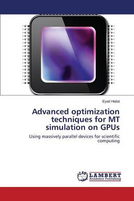 Advanced Optimization Techniques for MT Simulation on Gpus (Paperback)