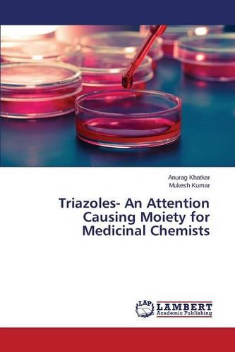 Triazoles- An Attention Causing Moiety for Medicinal Chemists (Paperback)
