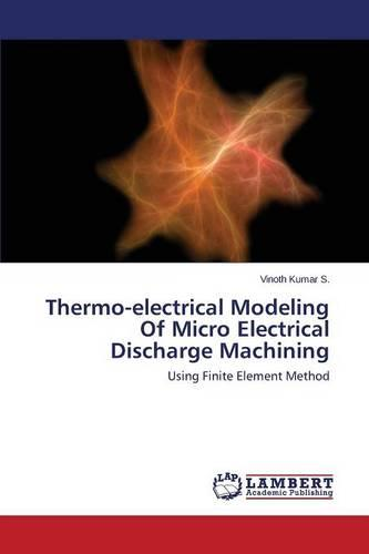 Thermo-Electrical Modeling of Micro Electrical Discharge Machining (Paperback)