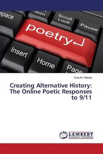 Creating Alternative History: The Online Poetic Responses to 9/11 (Paperback)