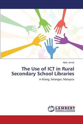 The Use of Ict in Rural Secondary School Libraries (Paperback)