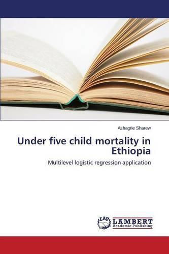 Under Five Child Mortality in Ethiopia (Paperback)