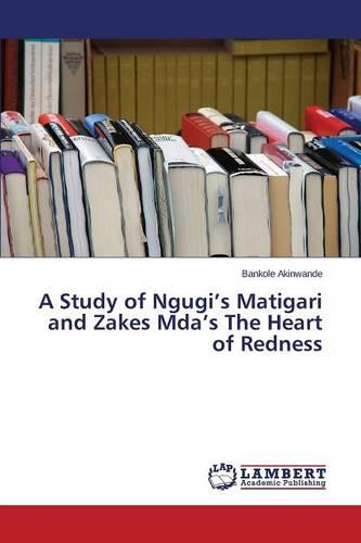 A Study of Ngugi's Matigari and Zakes Mda's the Heart of Redness (Paperback)