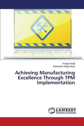Achieving Manufacturing Excellence Through TPM Implementation (Paperback)