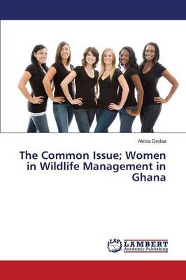 The Common Issue; Women in Wildlife Management in Ghana (Paperback)