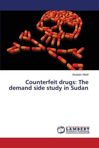 Counterfeit Drugs: The Demand Side Study in Sudan (Paperback)