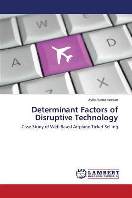 Determinant Factors of Disruptive Technology (Paperback)