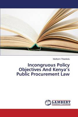 Incongruous Policy Objectives and Kenya's Public Procurement Law (Paperback)