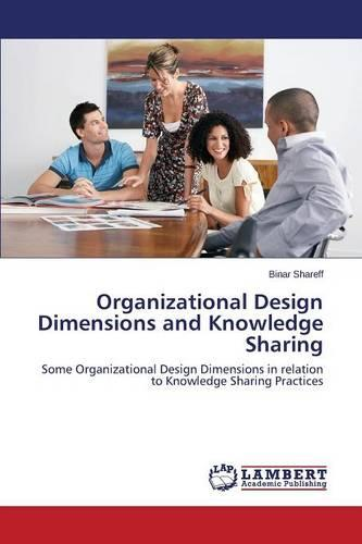 Organizational Design Dimensions and Knowledge Sharing (Paperback)