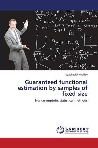 Guaranteed Functional Estimation by Samples of Fixed Size (Paperback)