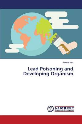 Lead Poisoning and Developing Organism (Paperback)