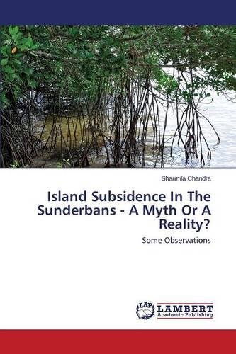 Island Subsidence in the Sunderbans - A Myth or a Reality? (Paperback)