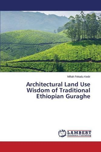 Architectural Land Use Wisdom of Traditional Ethiopian Guraghe (Paperback)