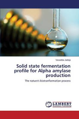 Solid State Fermentation Profile for Alpha Amylase Production (Paperback)