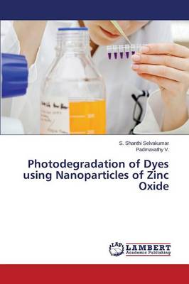 Photodegradation of Dyes Using Nanoparticles of Zinc Oxide (Paperback)