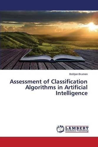Assessment of Classification Algorithms in Artificial Intelligence (Paperback)
