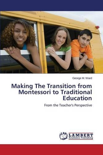Making the Transition from Montessori to Traditional Education (Paperback)