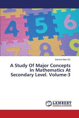 A Study of Major Concepts in Mathematics at Secondary Level. Volume-3 (Paperback)