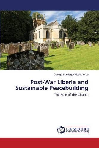 Post-War Liberia and Sustainable Peacebuilding (Paperback)