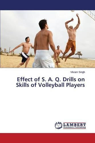 Effect of S. A. Q. Drills on Skills of Volleyball Players (Paperback)