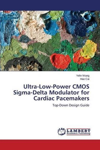 Ultra-Low-Power CMOS SIGMA-Delta Modulator for Cardiac Pacemakers (Paperback)