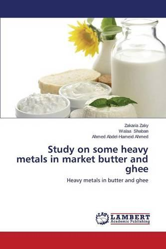Study on Some Heavy Metals in Market Butter and Ghee (Paperback)