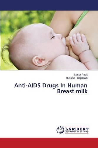 Anti-AIDS Drugs in Human Breast Milk (Paperback)