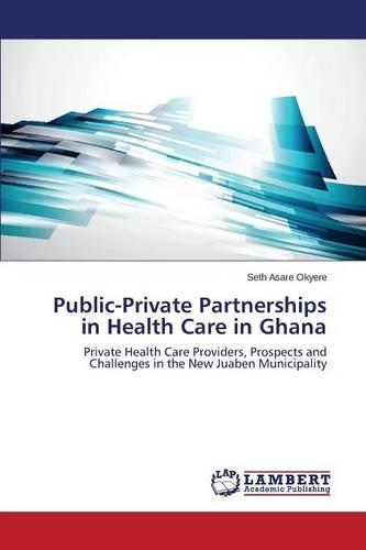 Public-Private Partnerships in Health Care in Ghana (Paperback)