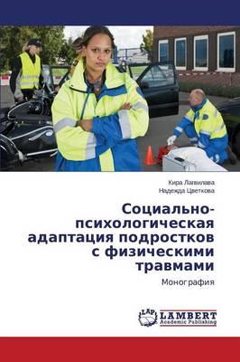 Sotsial'no-Psikhologicheskaya Adaptatsiya Podrostkov S Fizicheskimi Travmami (Paperback)