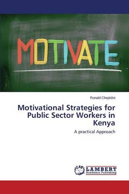 Motivational Strategies for Public Sector Workers in Kenya (Paperback)