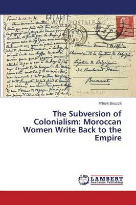 The Subversion of Colonialism: Moroccan Women Write Back to the Empire (Paperback)