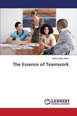 The Essence of Teamwork (Paperback)