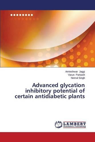 Advanced Glycation Inhibitory Potential of Certain Antidiabetic Plants (Paperback)