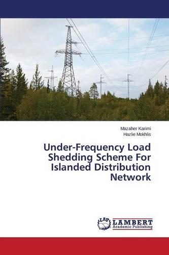 Under-Frequency Load Shedding Scheme for Islanded Distribution Network (Paperback)