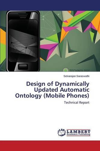 Design of Dynamically Updated Automatic Ontology (Mobile Phones) (Paperback)