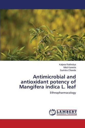Antimicrobial and Antioxidant Potency of Mangifera Indica L. Leaf (Paperback)
