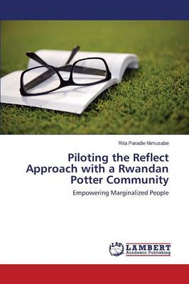 Piloting the Reflect Approach with a Rwandan Potter Community (Paperback)