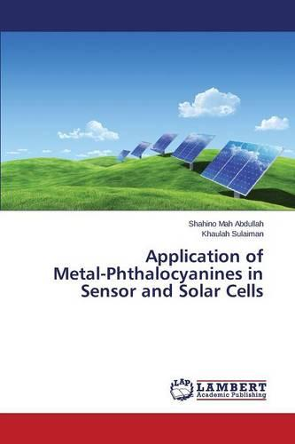 Application of Metal-Phthalocyanines in Sensor and Solar Cells (Paperback)
