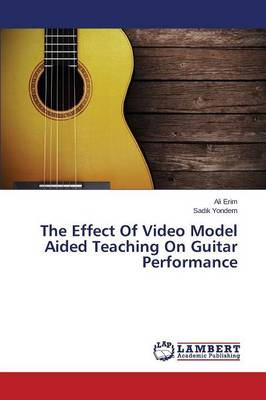 The Effect of Video Model Aided Teaching on Guitar Performance (Paperback)