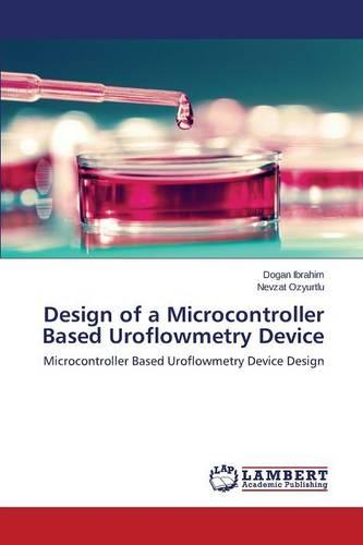 Design of a Microcontroller Based Uroflowmetry Device (Paperback)