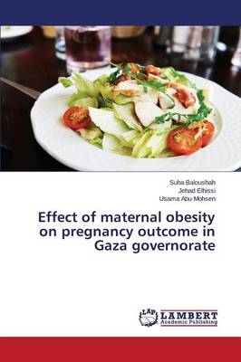 Effect of Maternal Obesity on Pregnancy Outcome in Gaza Governorate (Paperback)