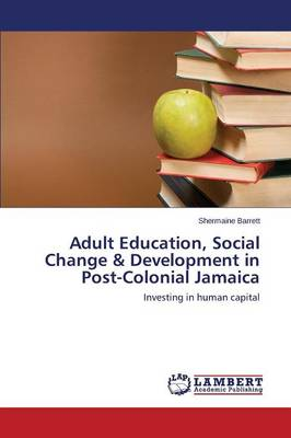 Adult Education, Social Change & Development in Post-Colonial Jamaica (Paperback)